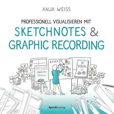 Weiss: Professionell Visualisieren mit Sketchnotes & Graphic Recording